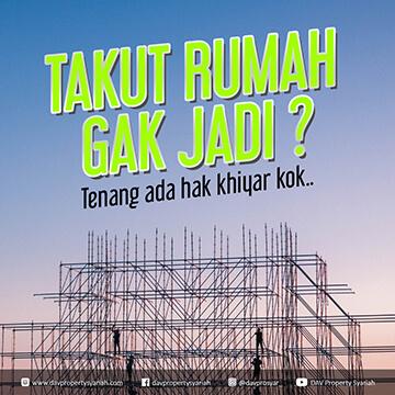 rumah syariah di jabodetabek - hak khiyar - takut rumah gak jadi DAV Prosyar - davpropertysyariah.com